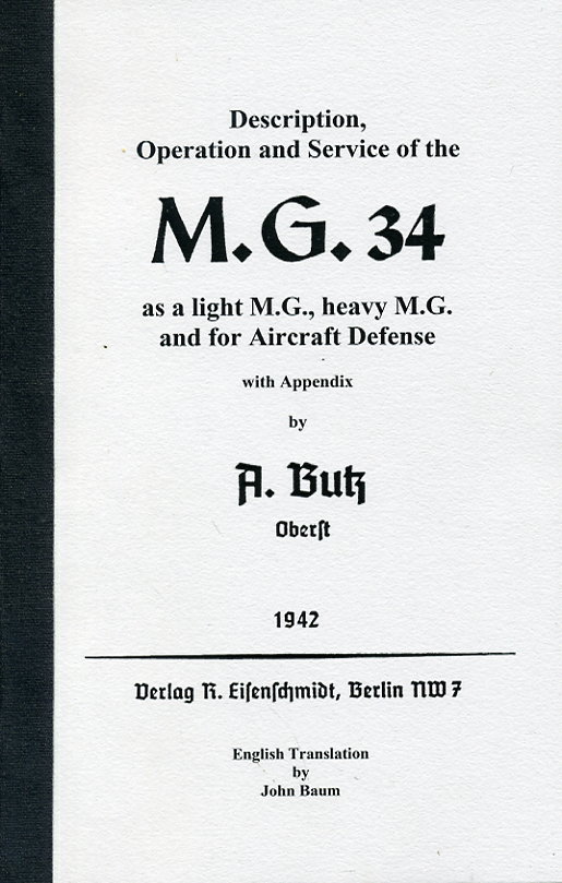 MG34 Butz Description, Operation & Service of the MG34 as a Light MG, Heavy MG and for Air Defence