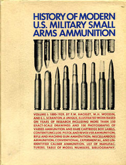 History of Modern US Military Small Arms Ammunition Vol1 1880-1939, Hackley,Woodin & Scranton  Vol 1