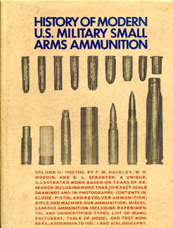 History of Modern US Military Small Arms Ammunition Vol1 1940-1945, Hackley,Woodin & Scranton  Vol 2